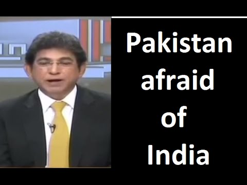 Pakistan afraid of India